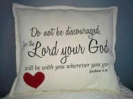 Do Not Be  Discouraged For the Lord your  God will be with you wherever you go